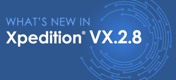 Xpedition® VX.2.8 is now available for download!