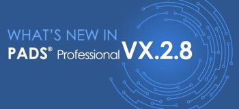PADS Professional VX.2.8 is Now Available!