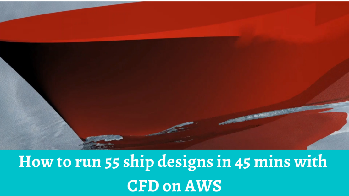 Ship design with CFD on AWS cloud