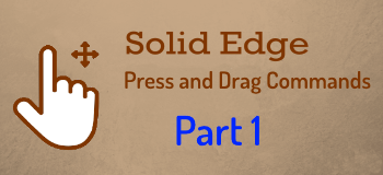 Press and Drag Commands in Solid Edge - Part 1