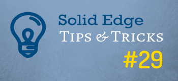 Solid Edge Tips and Tricks from the Forum Users #29