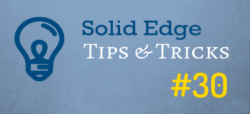 Solid Edge Tips and Tricks from Forum Users #30