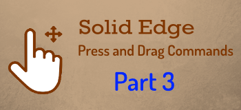 Press and Drag Commands in Solid Edge – Part 3