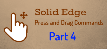 Press and Drag Commands in Solid Edge – Part 4