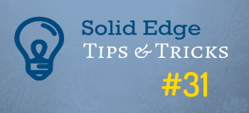 Solid Edge Tips and Tricks from Forum Users #31