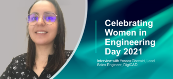 Women in Engineering Day 2021 Spotlight: Interview with Yossra Gherairi from DigiCAD