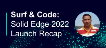 Solid Edge 2022 Launch Recap: A CAD Expert's First Reactions [Deep Dive]